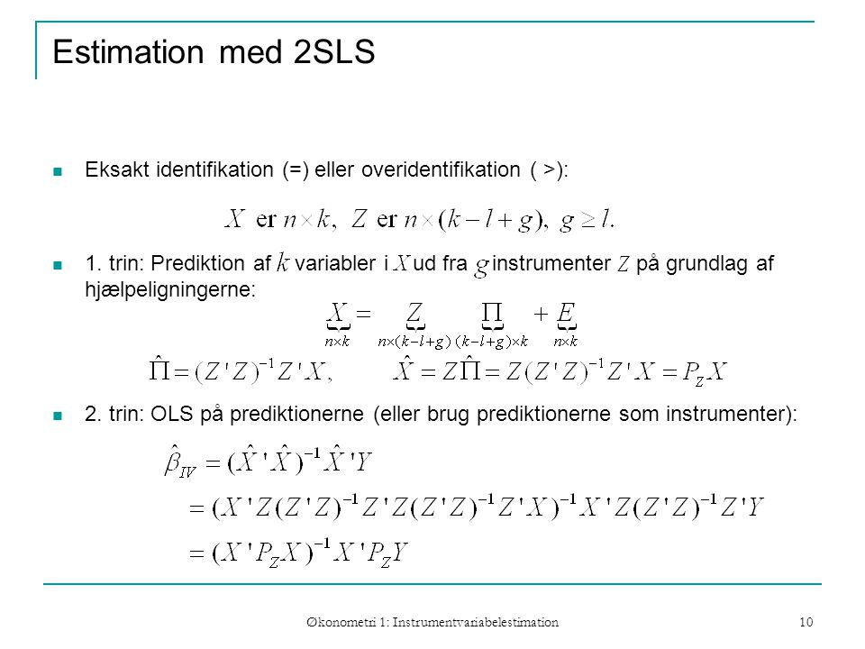 Økonometri 1: Instrumentvariabelestimation 10 Estimation med 2SLS Eksakt identifikation (=) eller overidentifikation ( >): 1.