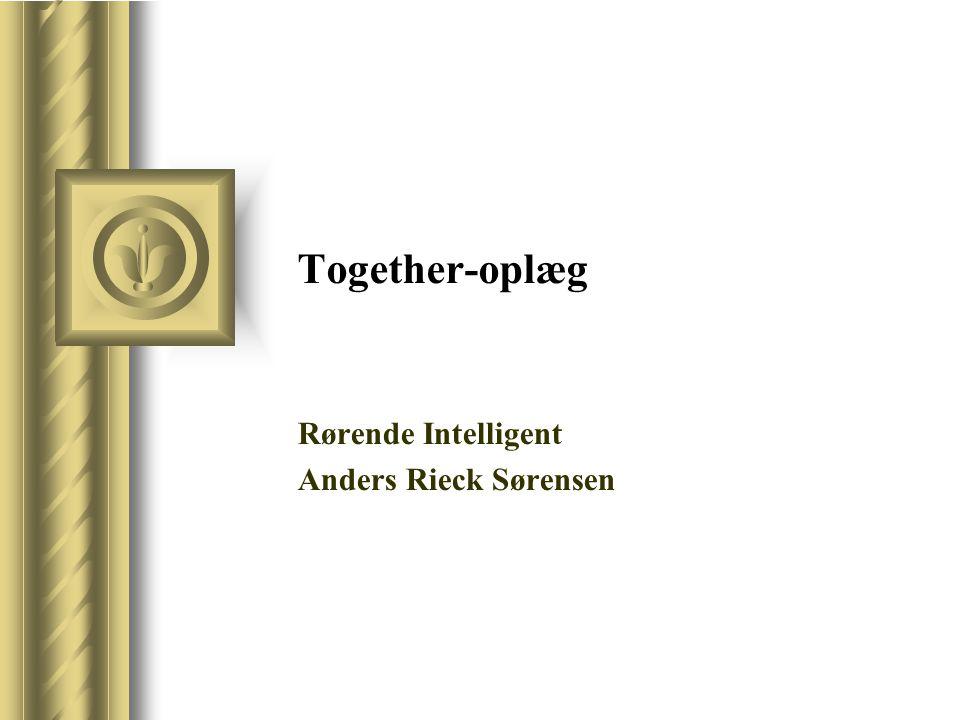 Together-oplæg Rørende Intelligent Anders Rieck Sørensen Denne præsentation vil sandsynligvis medføre diskussion blandt tilhørerne, hvilket vil resultere i handlingspunkter.