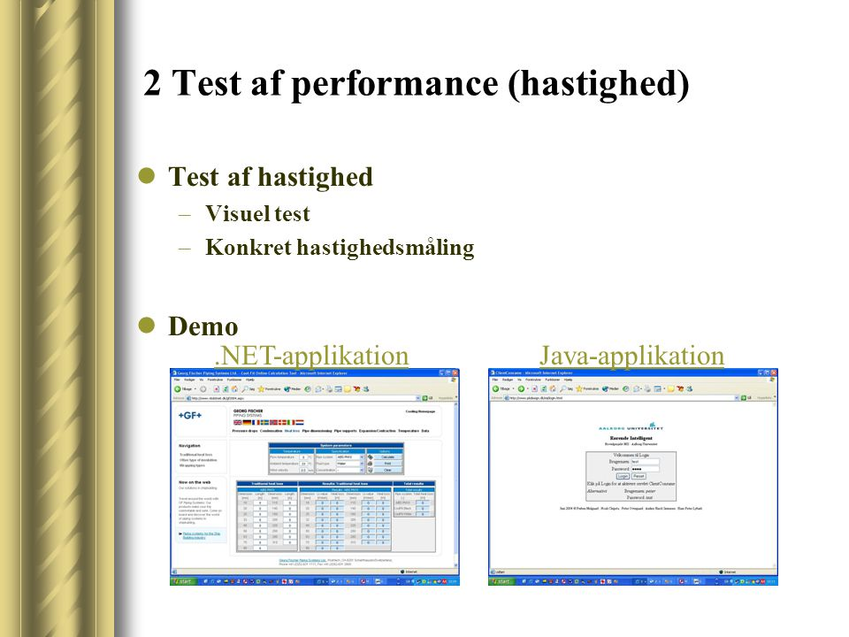 2 Test af performance (hastighed) Test af hastighed –Visuel test –Konkret hastighedsmåling Demo.NET-applikationJava-applikation