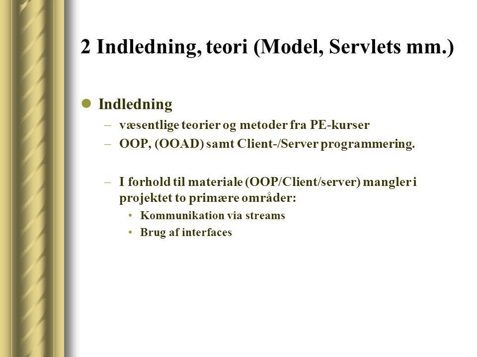 2 Indledning, teori (Model, Servlets mm.) Indledning –væsentlige teorier og metoder fra PE-kurser –OOP, (OOAD) samt Client-/Server programmering.