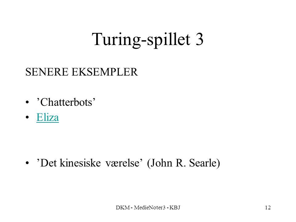DKM - MedieNoter3 - KBJ12 Turing-spillet 3 SENERE EKSEMPLER 'Chatterbots' Eliza 'Det kinesiske værelse' (John R.