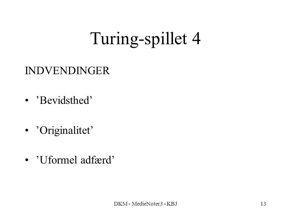 DKM - MedieNoter3 - KBJ13 Turing-spillet 4 INDVENDINGER 'Bevidsthed' 'Originalitet' 'Uformel adfærd'