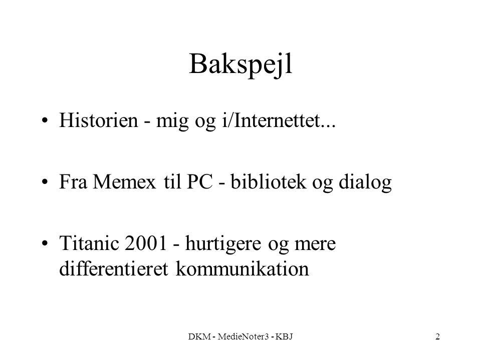 DKM - MedieNoter3 - KBJ2 Bakspejl Historien - mig og i/Internettet...