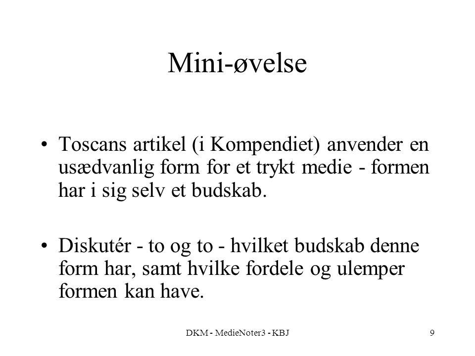 DKM - MedieNoter3 - KBJ9 Mini-øvelse Toscans artikel (i Kompendiet) anvender en usædvanlig form for et trykt medie - formen har i sig selv et budskab.