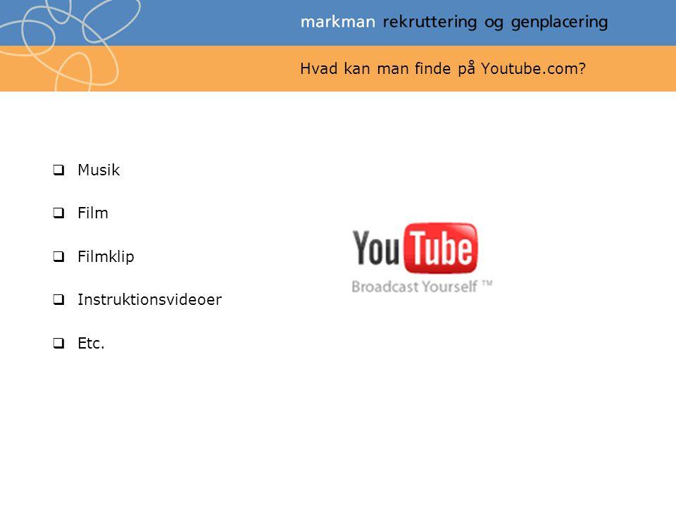Hvad kan man finde på Youtube.com  Musik  Film  Filmklip  Instruktionsvideoer  Etc.