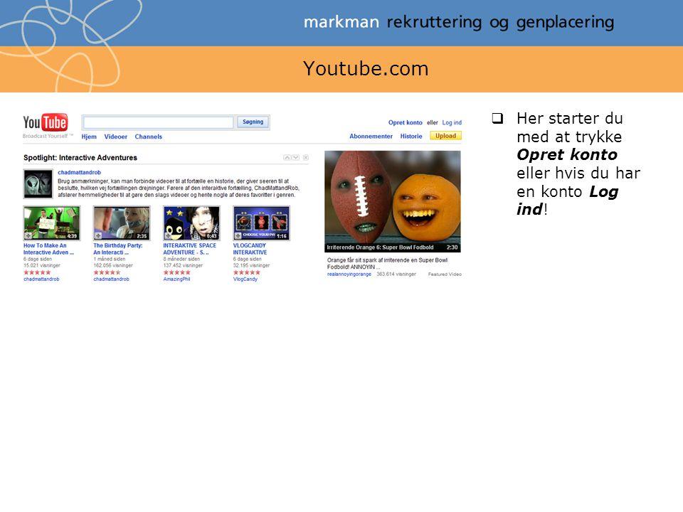 Youtube.com  Her starter du med at trykke Opret konto eller hvis du har en konto Log ind!