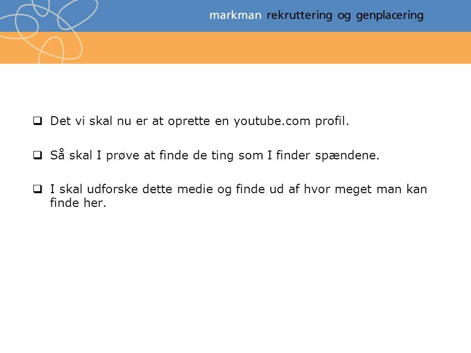  Det vi skal nu er at oprette en youtube.com profil.