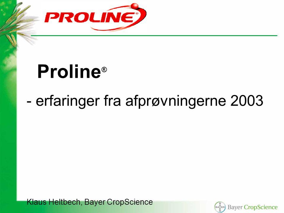 Proline ® - erfaringer fra afprøvningerne 2003 Klaus Heltbech, Bayer CropScience