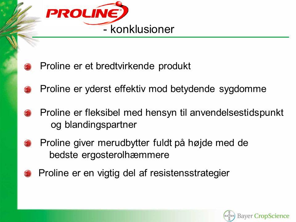 Proline er et bredtvirkende produkt Proline er yderst effektiv mod betydende sygdomme Proline er fleksibel med hensyn til anvendelsestidspunkt og blandingspartner Proline giver merudbytter fuldt på højde med de bedste ergosterolhæmmere Proline er en vigtig del af resistensstrategier - konklusioner