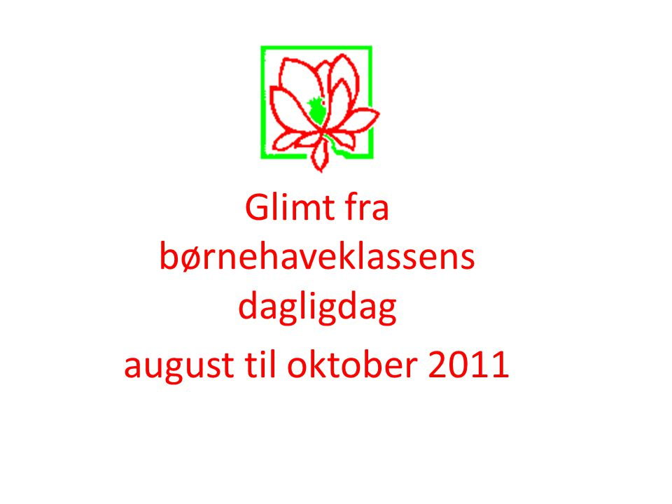 Glimt fra børnehaveklassens dagligdag august til oktober 2011