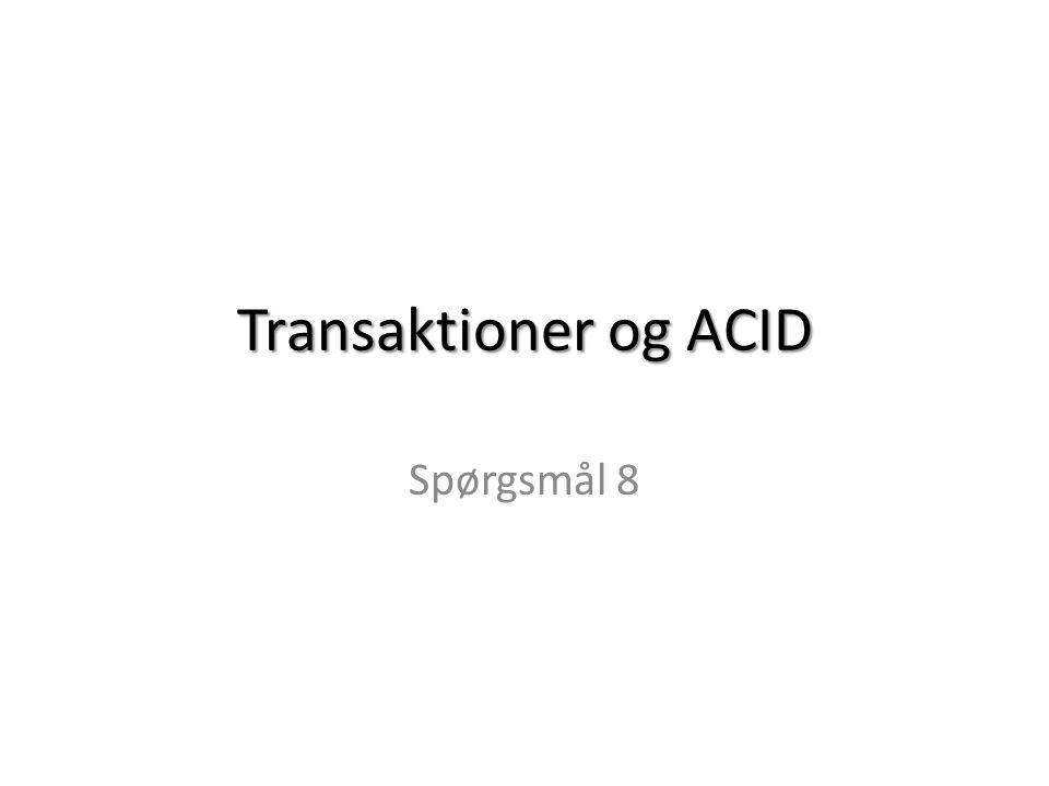 Transaktioner og ACID Spørgsmål 8
