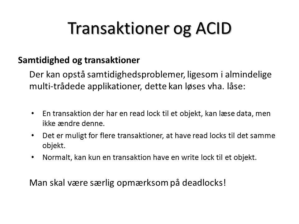 Transaktioner og ACID Samtidighed og transaktioner Der kan opstå samtidighedsproblemer, ligesom i almindelige multi-trådede applikationer, dette kan løses vha.
