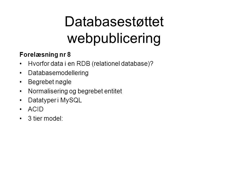 Databasestøttet webpublicering Forelæsning nr 8 Hvorfor data i en RDB (relationel database).