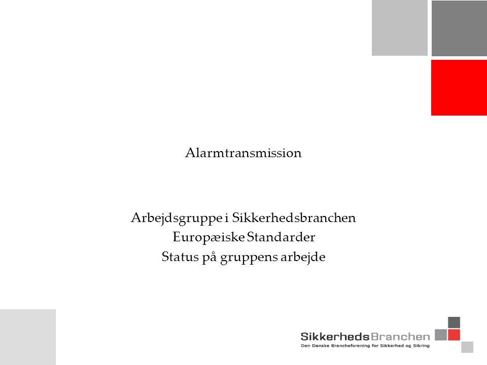 Alarmtransmission Arbejdsgruppe i Sikkerhedsbranchen Europæiske Standarder Status på gruppens arbejde