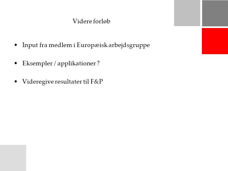 Videre forløb Input fra medlem i Europæisk arbejdsgruppe Eksempler / applikationer .