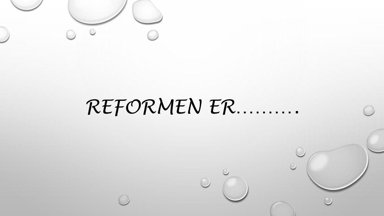 REFORMEN ER……….
