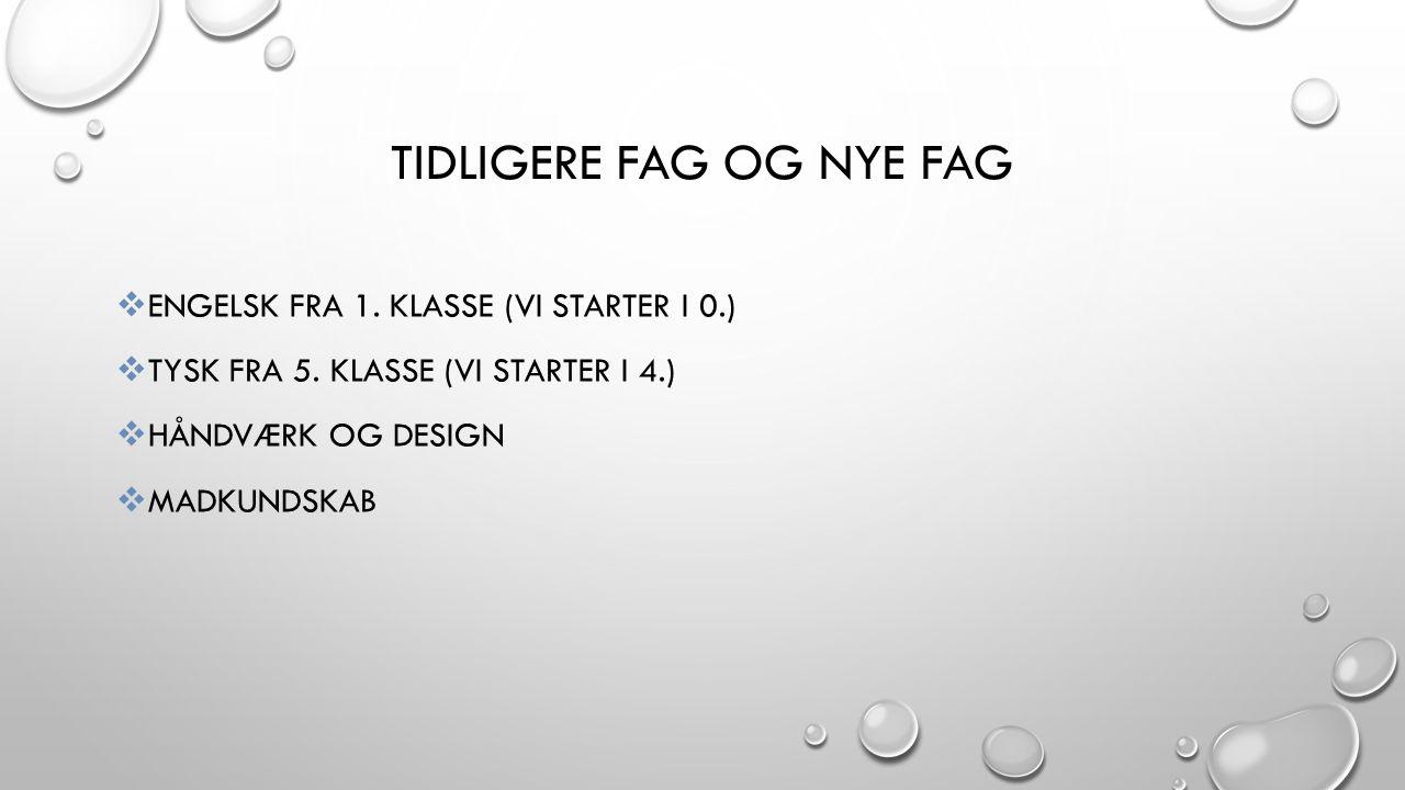 TIDLIGERE FAG OG NYE FAG  ENGELSK FRA 1. KLASSE (VI STARTER I 0.)  TYSK FRA 5.