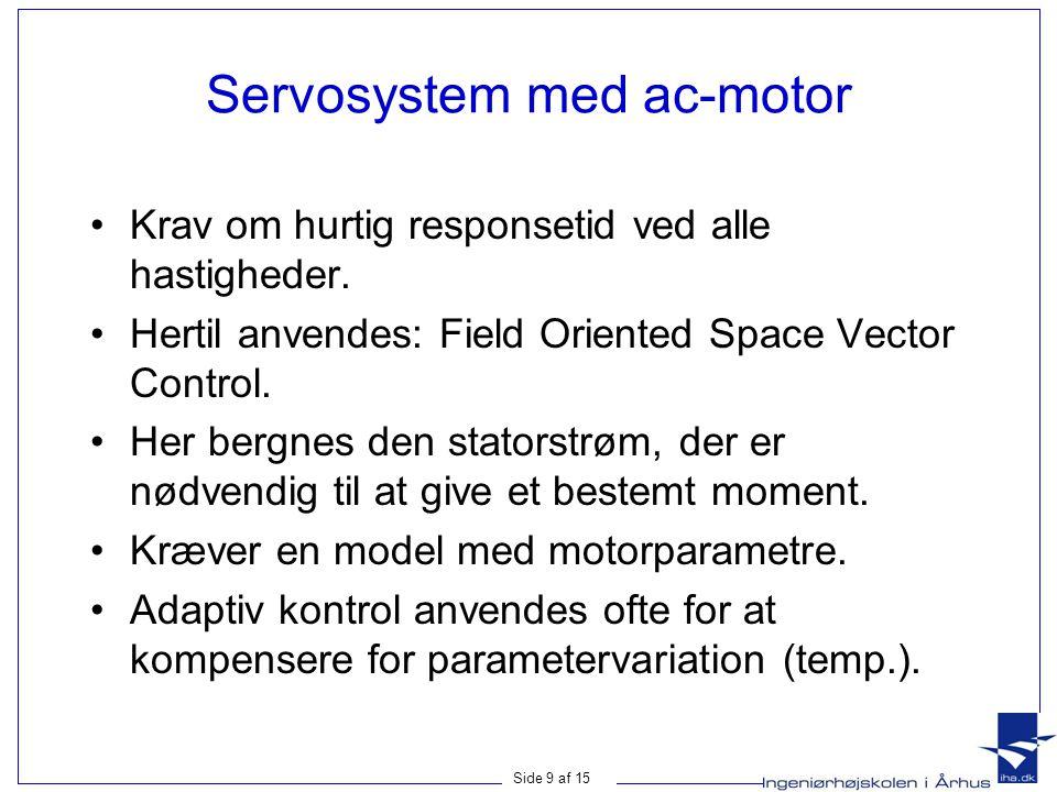 Side 9 af 15 Servosystem med ac-motor Krav om hurtig responsetid ved alle hastigheder.