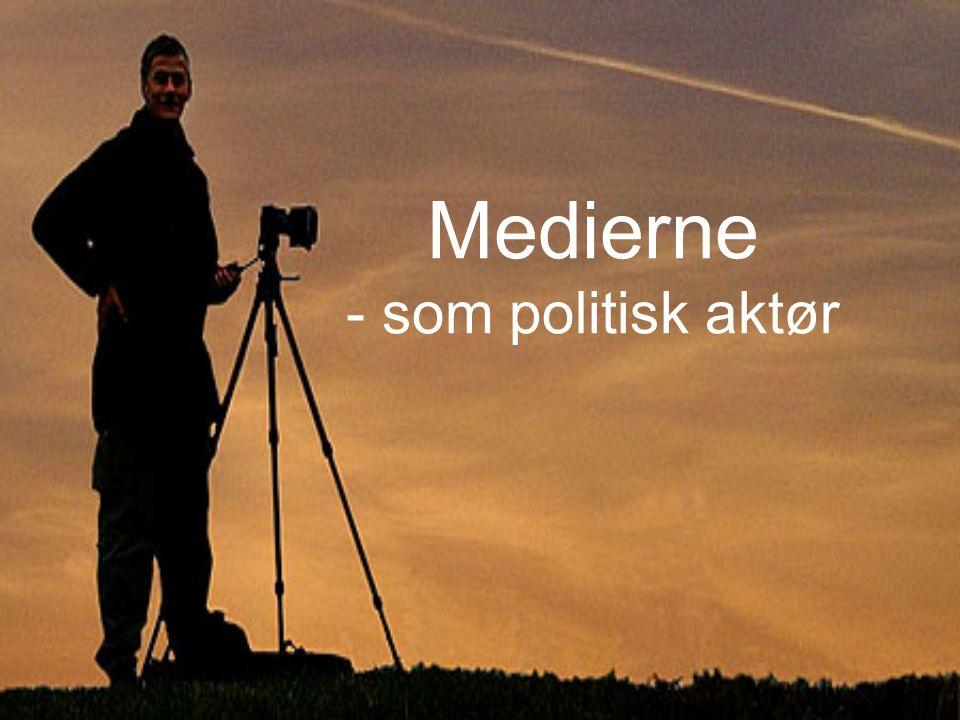 Medierne - som politisk aktør