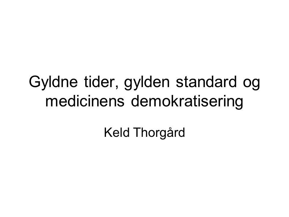 Gyldne tider, gylden standard og medicinens demokratisering Keld Thorgård