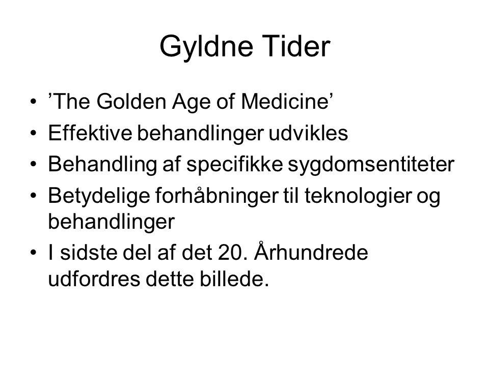 Gyldne Tider 'The Golden Age of Medicine' Effektive behandlinger udvikles Behandling af specifikke sygdomsentiteter Betydelige forhåbninger til teknologier og behandlinger I sidste del af det 20.