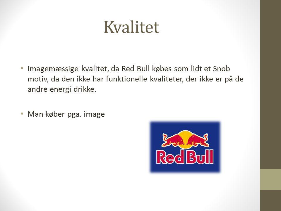 Kvalitet Imagemæssige kvalitet, da Red Bull købes som lidt et Snob motiv, da den ikke har funktionelle kvaliteter, der ikke er på de andre energi drikke.