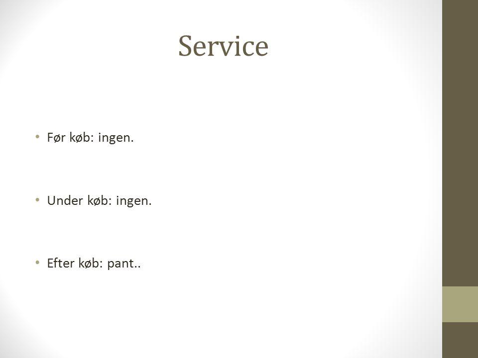 Service Før køb: ingen. Under køb: ingen. Efter køb: pant..