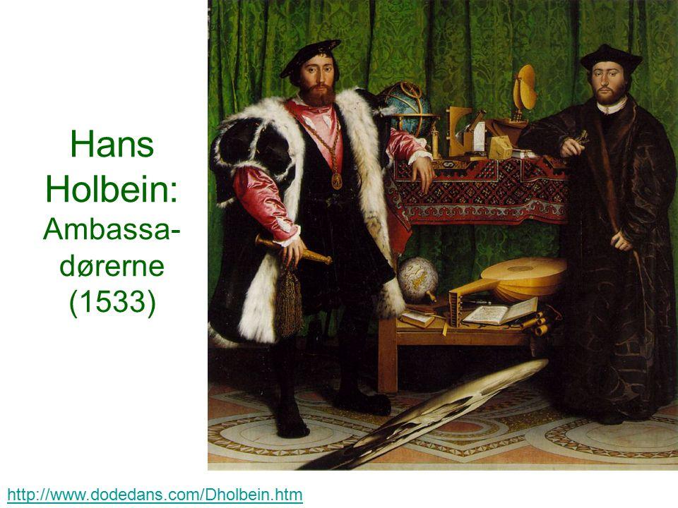 Hans Holbein: Ambassa- dørerne (1533) http://www.dodedans.com/Dholbein.htm