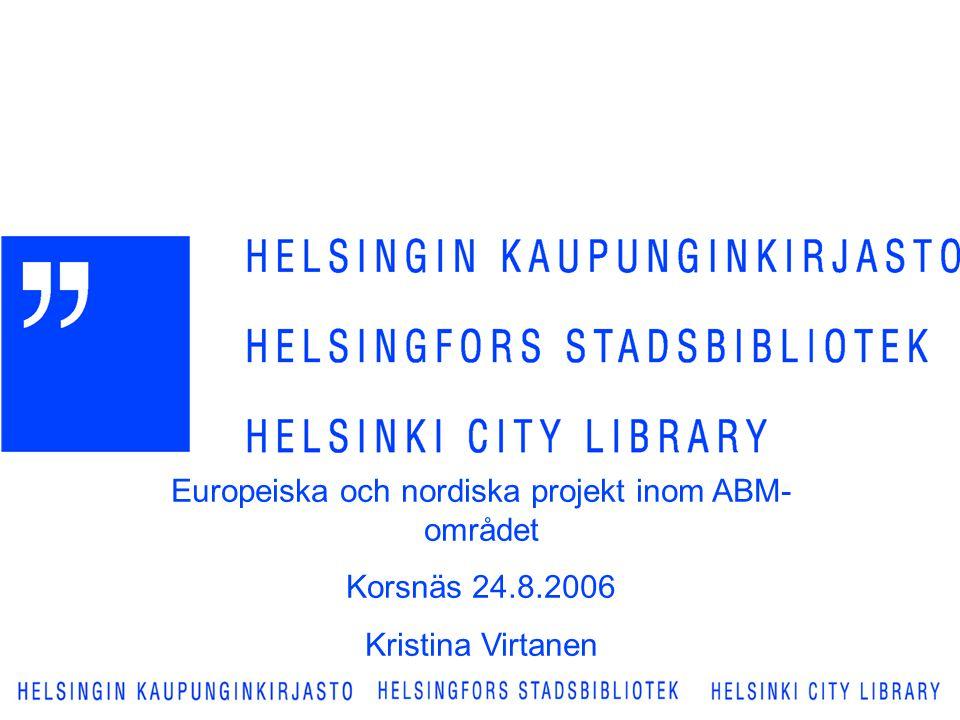 Europeiska och nordiska projekt inom ABM- området Korsnäs 24.8.2006 Kristina Virtanen