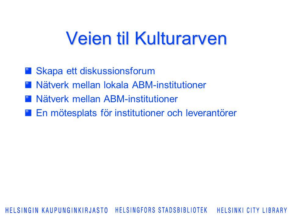 Veien til Kulturarven Skapa ett diskussionsforum Nätverk mellan lokala ABM-institutioner Nätverk mellan ABM-institutioner En mötesplats för institutioner och leverantörer