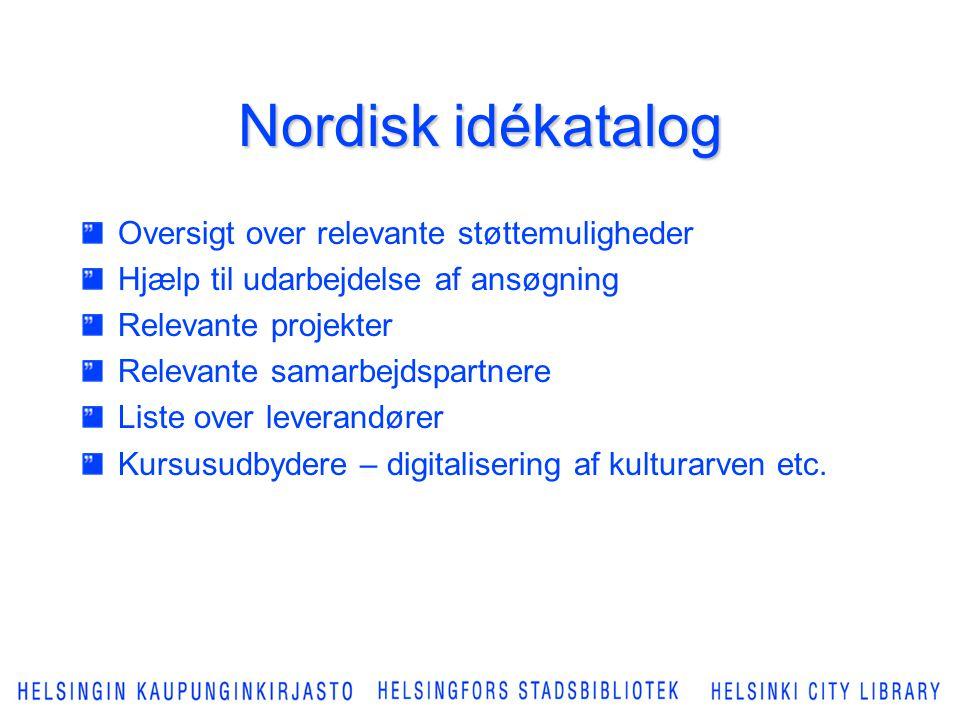 Nordisk idékatalog Oversigt over relevante støttemuligheder Hjælp til udarbejdelse af ansøgning Relevante projekter Relevante samarbejdspartnere Liste over leverandører Kursusudbydere – digitalisering af kulturarven etc.