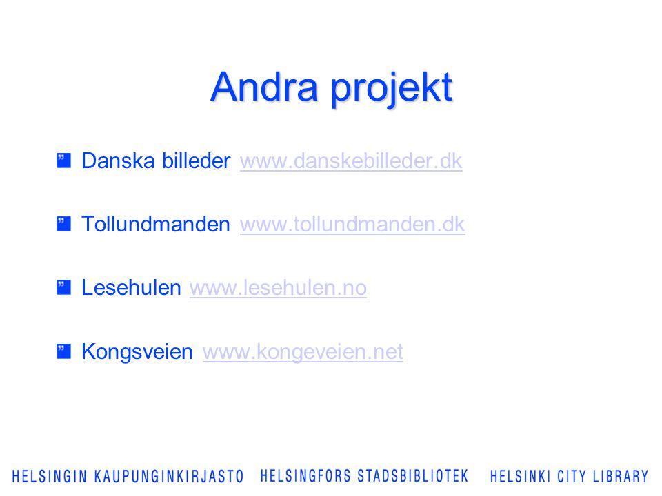 Andra projekt Danska billeder www.danskebilleder.dkwww.danskebilleder.dk Tollundmanden www.tollundmanden.dkwww.tollundmanden.dk Lesehulen www.lesehulen.nowww.lesehulen.no Kongsveien www.kongeveien.netwww.kongeveien.net