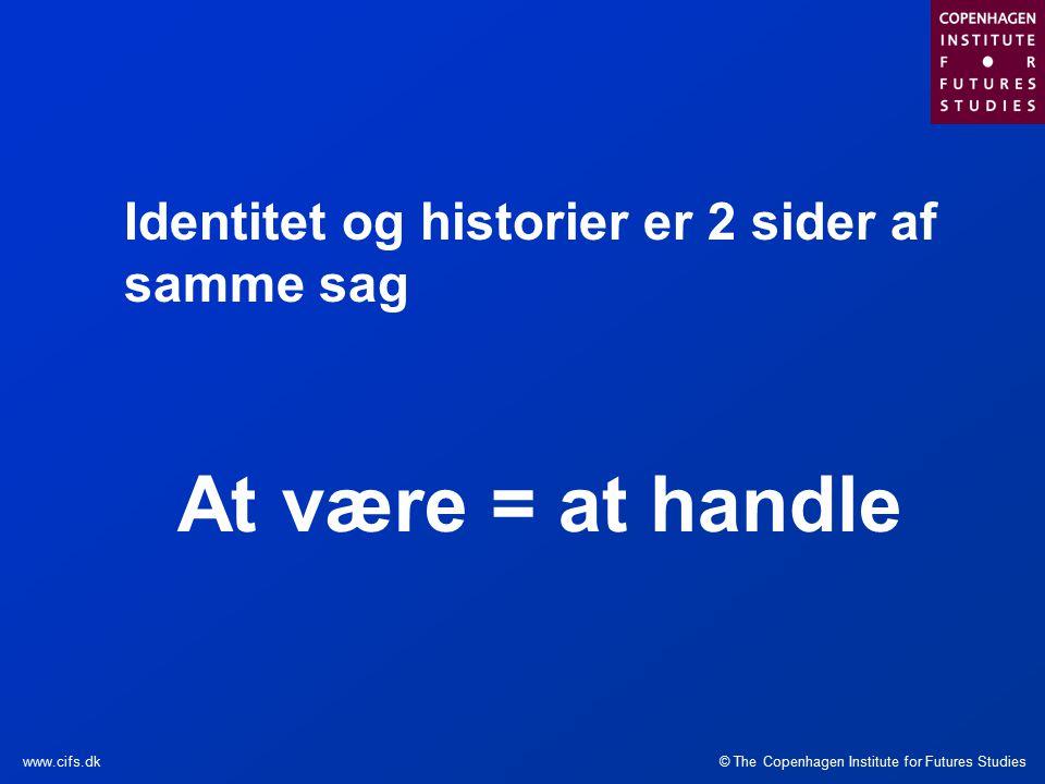 © The Copenhagen Institute for Futures Studieswww.cifs.dk Identitet og historier er 2 sider af samme sag At være = at handle