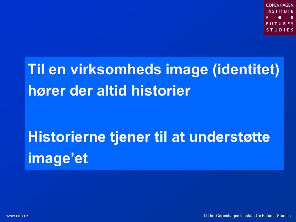 © The Copenhagen Institute for Futures Studieswww.cifs.dk Til en virksomheds image (identitet) hører der altid historier Historierne tjener til at understøtte image'et
