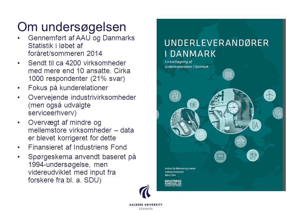 Om undersøgelsen Gennemført af AAU og Danmarks Statistik i løbet af foråret/sommeren 2014 Sendt til ca 4200 virksomheder med mere end 10 ansatte.