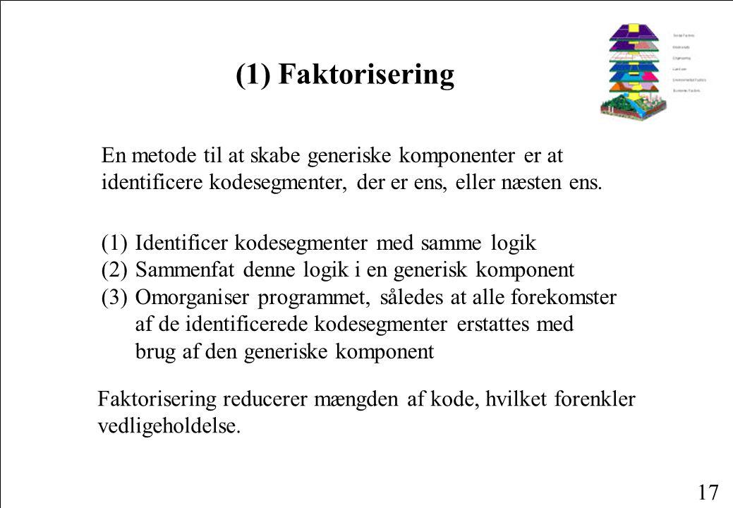 17 En metode til at skabe generiske komponenter er at identificere kodesegmenter, der er ens, eller næsten ens.