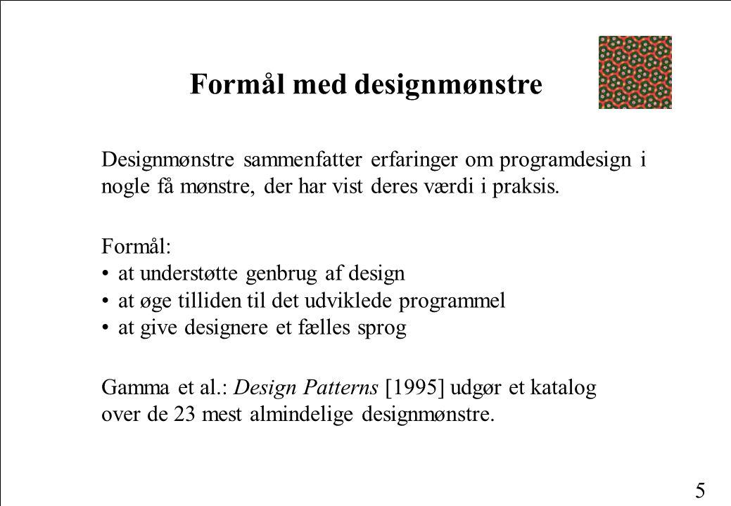 5 Designmønstre sammenfatter erfaringer om programdesign i nogle få mønstre, der har vist deres værdi i praksis.