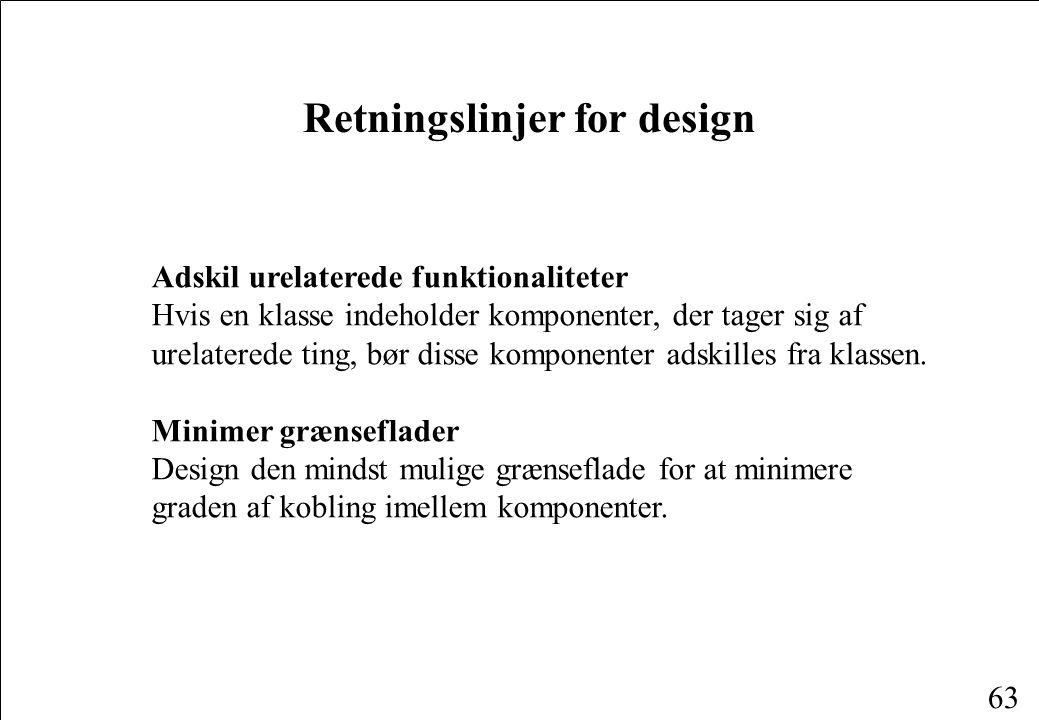 63 Adskil urelaterede funktionaliteter Hvis en klasse indeholder komponenter, der tager sig af urelaterede ting, bør disse komponenter adskilles fra klassen.