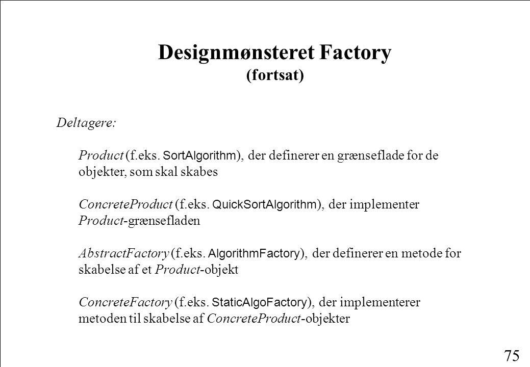 75 Designmønsteret Factory (fortsat) Deltagere: Product (f.eks.