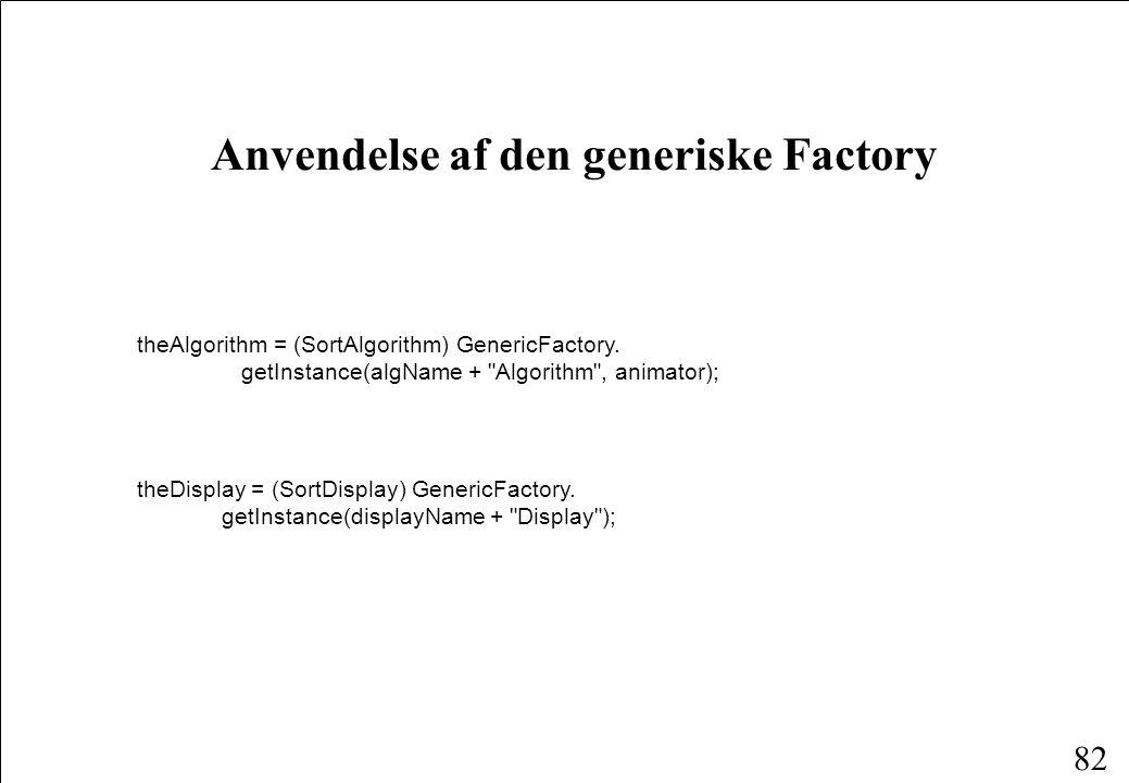 82 theAlgorithm = (SortAlgorithm) GenericFactory.
