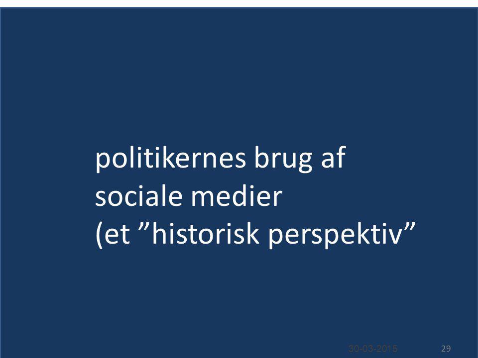 politikernes brug af sociale medier (et historisk perspektiv 30-03-2015 29