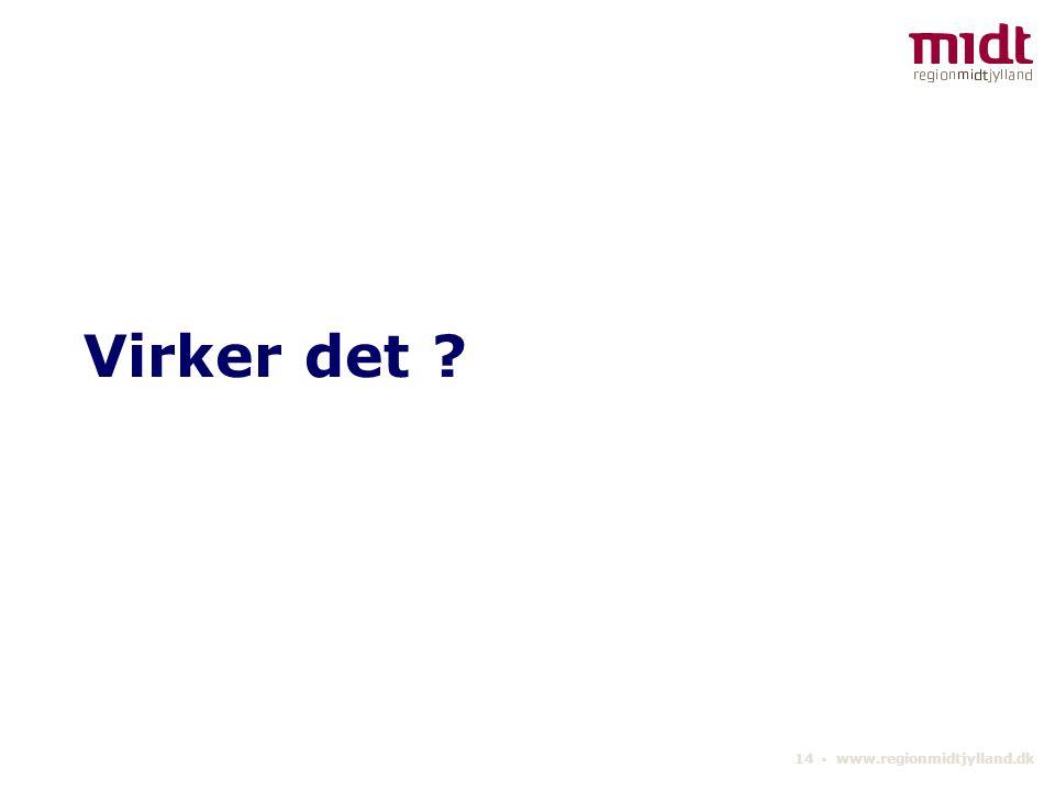 14 ▪ www.regionmidtjylland.dk Virker det