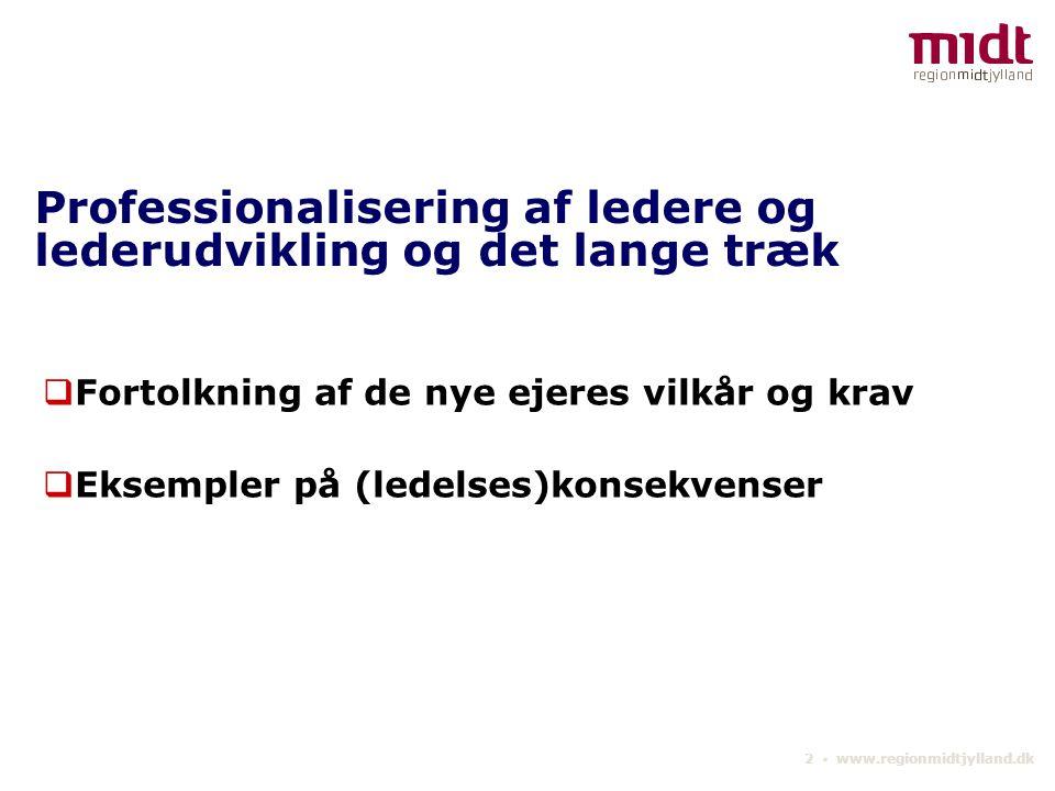 2 ▪ www.regionmidtjylland.dk Professionalisering af ledere og lederudvikling og det lange træk  Fortolkning af de nye ejeres vilkår og krav  Eksempler på (ledelses)konsekvenser