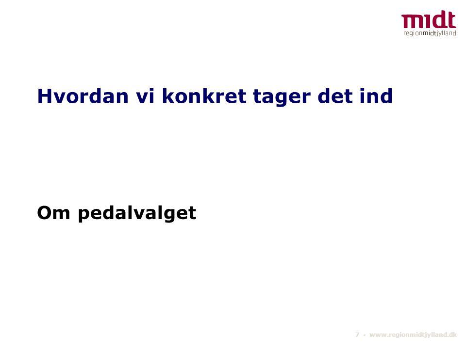 7 ▪ www.regionmidtjylland.dk Hvordan vi konkret tager det ind Om pedalvalget