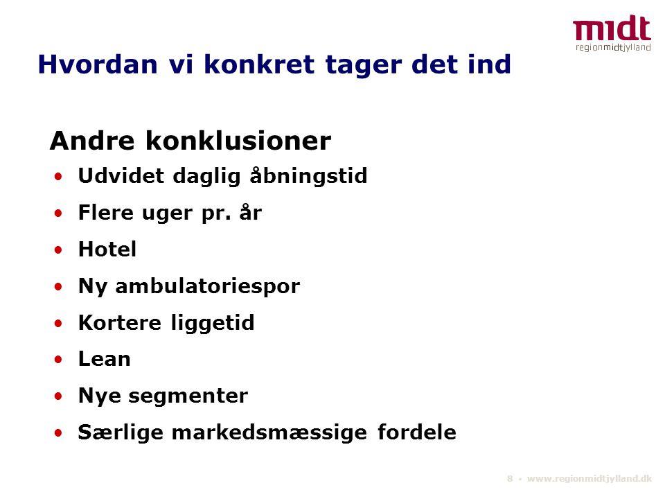 8 ▪ www.regionmidtjylland.dk Andre konklusioner Udvidet daglig åbningstid Flere uger pr.