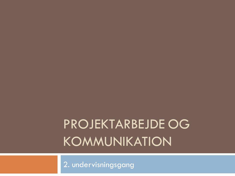 PROJEKTARBEJDE OG KOMMUNIKATION 2. undervisningsgang