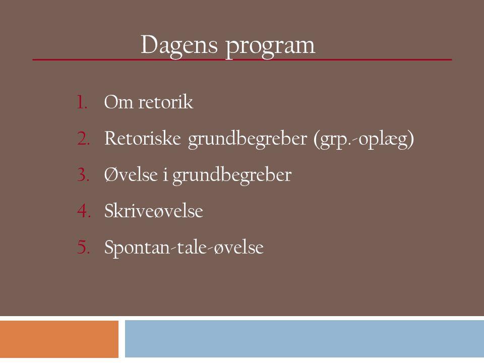 Dagens program 1.Om retorik 2.Retoriske grundbegreber (grp.-oplæg) 3.Øvelse i grundbegreber 4.Skriveøvelse 5.Spontan-tale-øvelse