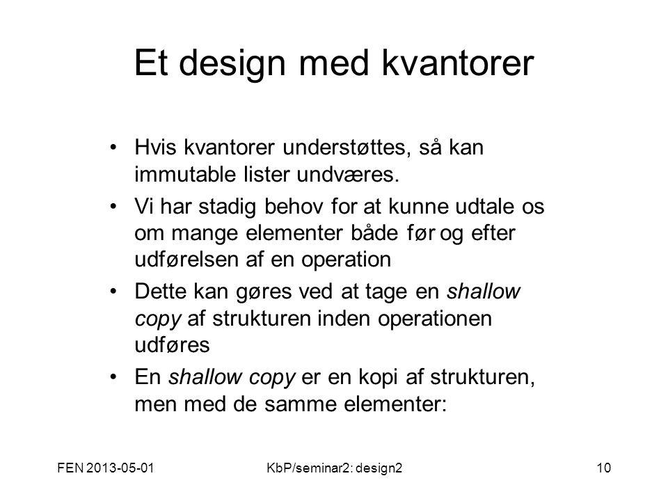 FEN 2013-05-01KbP/seminar2: design210 Et design med kvantorer Hvis kvantorer understøttes, så kan immutable lister undværes.