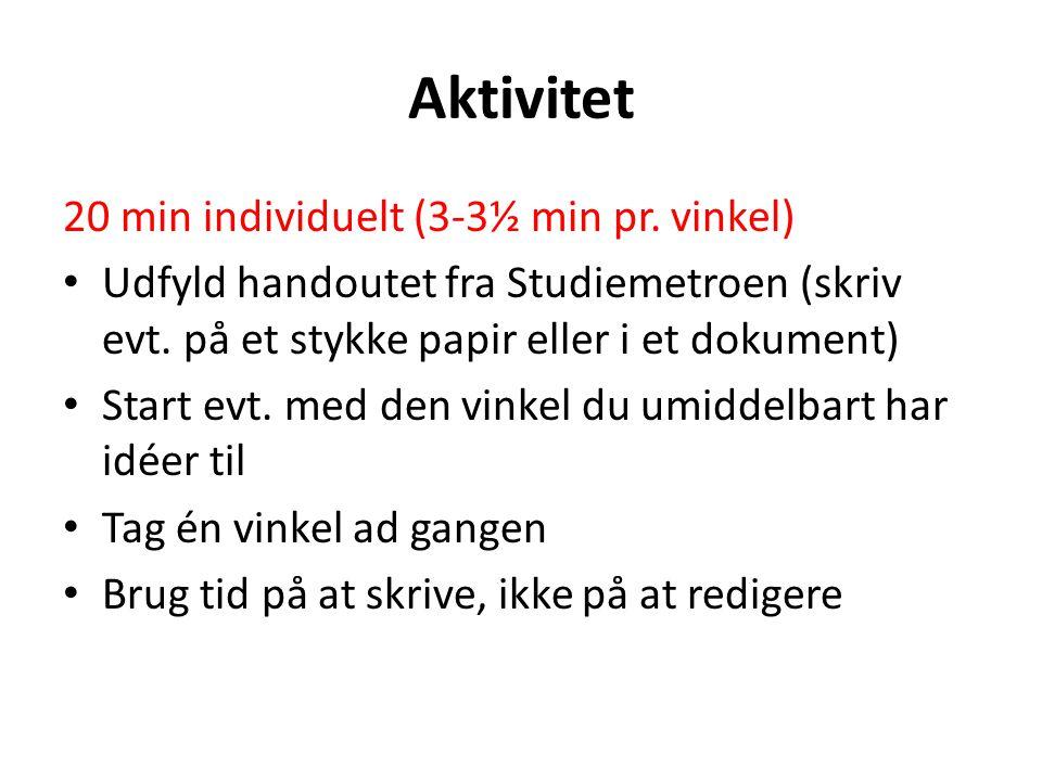 Aktivitet 20 min individuelt (3-3½ min pr. vinkel) Udfyld handoutet fra Studiemetroen (skriv evt.