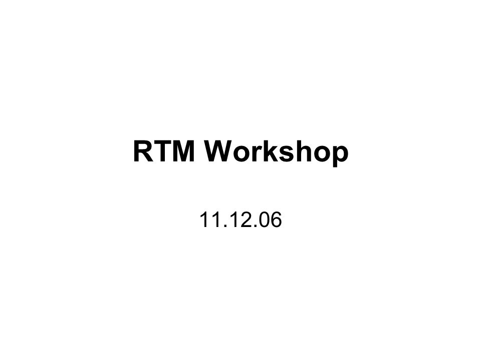 RTM Workshop 11.12.06
